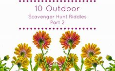 If you want to plan an outdoor scavenger hunt, here are 10 rhyming riddles that you can use.
