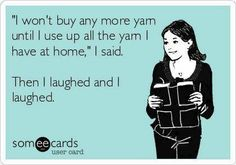"""I won't buy any more yarn until I use up the yarn I have at home,"" said no knitter ever."