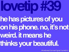 he has pictures of you on his phone. no, it's not weird. it means he thinks your beautiful Truth Quotes, Me Quotes, Am I Crazy, Love Is Patient, Key To My Heart, Love Tips, Lovey Dovey, Love Poems, Pictures Of You