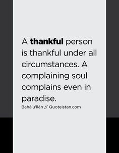 Stop complaining thoughts pinterest inspirational wisdom a thankful person is thankful under all circumstances a complaining soul complains even in paradise solutioingenieria Gallery