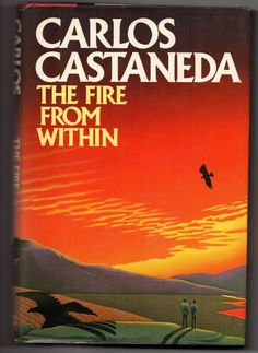 Fire from Within is the author's most brilliant thought-provoking and unusual book, one in which Castaneda, under the tutelage of don Jua. Sci Fi Fantasy, Fantasy Books, Don Carlos, Carlos Castaneda, 12th Book, Don Juan, You're Awesome, Book Collection, Thought Provoking