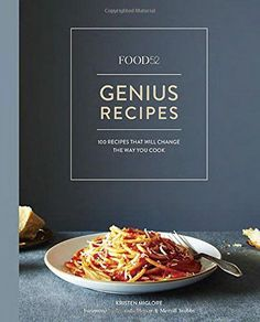 Food52 Genius Recipes: 100 Recipes That Will Change the Way You Cook (Food52 Works) by Kristen Miglore