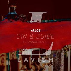 Yakob - Gin & Juice ft. Jonah4lyfe by Lavish on SoundCloud