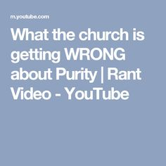 What the church is getting WRONG about Purity | Rant Video - YouTube