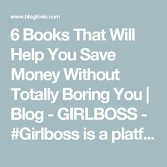 6 Books That Will Help You Save Money Without Totally Boring You | Blog - GIRLBOSS - #Girlboss is a platform inspiring women to lead deliberate lives. With intention, destiny becomes reality. | Bloglovin'