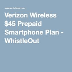 Verizon Wireless $45 Prepaid Smartphone Plan - WhistleOut