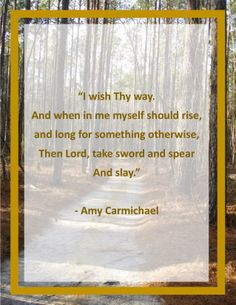 Then Lord, take sword and spear and slay. Great Quotes, Quotes To Live By, Inspirational Quotes, Cool Words, Wise Words, Amy Carmichael, Missionary Quotes, Empowering Words, Soli Deo Gloria