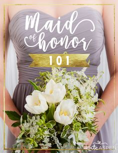 Maid of Honor 101: Everything you need to know about being a maid of honor! | Kate Aspen