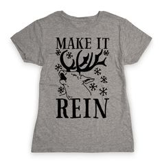 "Make it Rein - Go insane and make it rain presents this year with this funny Christmas t shirt featuring a reindeer and the phrase ""make it rein!"" This holiday pun is perfect for spreading the christmas cheer, giving gifts of joy, singing carols, and being loaded with fat stacks of money like the crazy santa claus you are!"