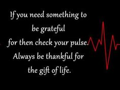 If you need something to be grateful for then check your pulse. Always be thankful for the gift of life. The best collection of quotes and sayings for every situation in life. Meaningful Quotes, Inspirational Quotes, Motivational, Ems Humor, Always Be Thankful, Thankful Heart, Emergency Medical Services, Emergency Medicine, Favim