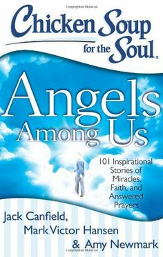 Chicken Soup for the Soul: Angels Among Us: 101 Inspirational Stories of Miracles, Faith, and Answered Prayers (Chicken Soup for the Soul (Quality Paper)) by Jack Canfield, http://www.amazon.com/dp/1611599067/ref=cm_sw_r_pi_dp_byDhrb0YQAA5C