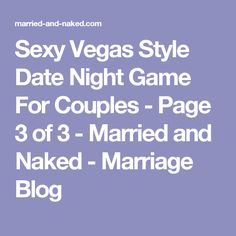 Sexy Vegas Style Date Night Game For Couples - Page 3 of 3 - Married and Naked - Marriage Blog