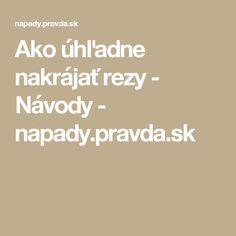 Ako úhľadne nakrájať rezy - Návody - napady.pravda.sk