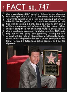Mark Wahlberg didn't receive his high school diploma until the age of 42 in 2013. The music and movie star dropped out of high school in the 9th grade so he could focus on joining a gang, drug dealing, and hip hop.  After being tried for attempted murder, he did a complete 180, getting out of the gang and turning his life around with the help of his priest. Recently, he decided to finish high school to set a better example for his kids. He hired a tutor, took online courses, and got his…