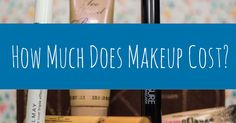 How much is that makeup really costing you? Let me help break it down http://www.notanothercovergirl.com/how-much-does-makeup-cost/