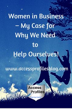Access Profiles, Inc.: Women in Business – My Case for Why We Need to Help Ourselves!  Presenting a united front & supporting each other in our choices should be our goal!