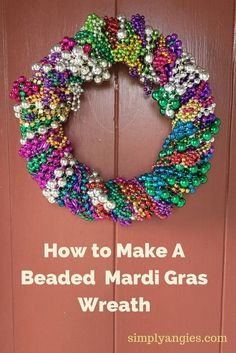 Make a colorful Mardi Gras wreath by wrapping beads of various sizes around a wreath form.