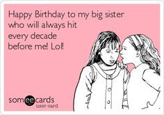 Happy Birthday To My Big Sister Who Will Always Hit Every Decade Before Me Lol