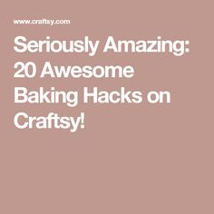 Seriously Amazing: 20 Awesome Baking Hacks on Craftsy!