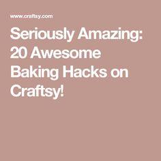 Seriously Amazing: 20 Awesome Baking Hacks on Craftsy!