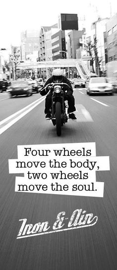 Four wheels move the body, two wheels move the soul.