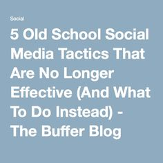 5 Old School Social Media Tactics That Are No Longer Effective (And What To Do Instead) - The Buffer Blog
