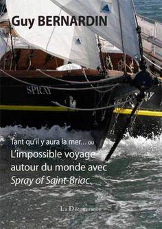 """Authenticité  L'idée d'un tour du monde """"à l'ancienne"""" sur le Spray est paradoxalement très innovante: D'une part, personne ne l'a fait, même pas Slocum, et d'autre part, quoi de plus original aujourd'hui qu'un bateau faisant le tour du monde à 4 nœuds de moyenne, sans électricité, sans hydraulique et sans téléphone... mû par la seule force du vent et par le sens marin de son skipper? Je suis sûr que d'autres marins en quête d'aventures solitaires autour du monde rêvent d'un tel voyage..."""