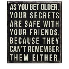 """iThe Message:  As You Get Older, Your Secrets Are Safe With Your Friends, Because They Cant Remember Them Either.ibrbrliDimensions: 7""""w x 1.75""""d x 8""""hlibrbrThis line features product..."""