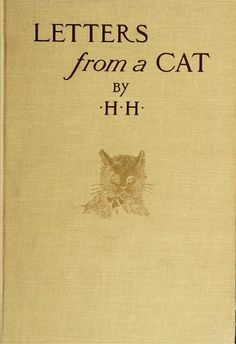 "Letters From a Cat. ""Published by her mistress for the benefit of all cats and the amusement of little children."" by H.H. 1912"