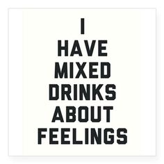 DRINK Mixed feelings Sticker on CafePress.com #sticker #stickers #alcohol #funny #party #drinkware #booze #quote #beer