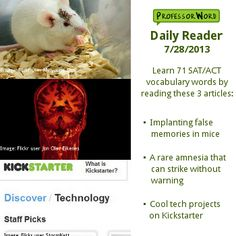 Learn 71 vocabulary words from today's Daily Reader: implanting false memories in mice, a rare form of amnesia that can strike without warning, and interesting tech projects getting attention on Kickstarter. Visit http://www.professorword.com/blog/2013/07/29/daily-reader-edition-194