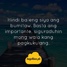 Tagalog Life Quotes, Tagalog Life Quotes Beautiful Words, Tagalog Life Quotes So True, Tagalog Life Quotes Truths, Tagalog Life Quotes Sad, Tagalog Life Quotes Tumblr, Tagalog Life Quotes About Love Tagalog, Beautiful Words, Life Quotes, Tumblr, Quotes About Life, Tone Words, Quote Life, Pretty Words, Living Quotes