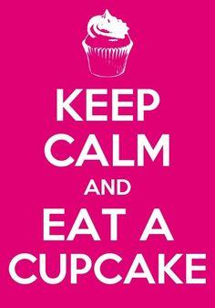 Keep calm and eat a cupcake:)