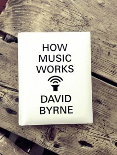 Book Review: How Music Works - David Byrne