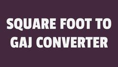 Easily convert square foot to gaj using online tool.