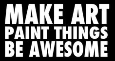 Image of Make Art Paint Things Be Awesome Sticker