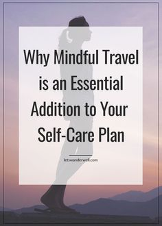 Is mindful travel the missing element of your self…