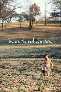Being a mom to you is the best adventure! ♥ I need a picture of my kiddos with this saying! Baby Kind, My Baby Girl, Baby Love, Baby Girls, Thing 1, Adventure Quotes, Greatest Adventure, Adventure Kids, My Guy