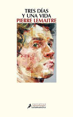 Un libro al día: Pierre Lemaitre: Tres días y una vida