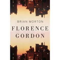 Florence Gordon: A wise and entertaining novel about a woman who has lived life on her own terms for seventy-five defiant and determined years, only to find herself suddenly thrust to the center of her family's various catastrophes