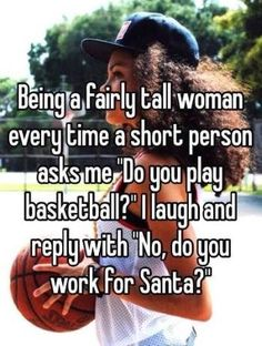 """Being a fairly tall woman every time a short person asks me """"Do you play basketb… – Humor Bilder Comebacks And Insults, Funny Insults, Funny Comebacks, Funny Texts, Funny Jokes, Good Comebacks To Guys, Awesome Comebacks, Clever Comebacks, Sarcastic Humor"""