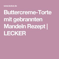 Buttercreme-Torte mit gebrannten Mandeln Rezept | LECKER