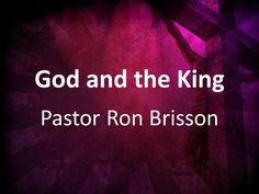 """""""God and the King"""" by Pastor Ron Brisson"""