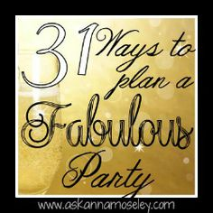 31 Ways to Plan a Fabulous Party.  Great Ideas !! Pin now Read Later...