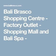 Bali Brasco Shopping Centre - Factory Outlet - Shopping Mall and Bali Spa -