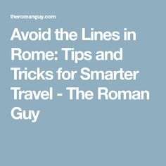 Avoid the Lines in Rome: Tips and Tricks for Smarter Travel - The Roman Guy