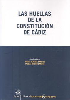 Las huellas de la Constitución de Cádiz / X Congreso de la Asociación Constitucionalistas de España ; Miguel Revenga Sánchez, Paloma Biglino Campos (coordinadores). - 2014