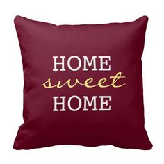 Burgundy Home Sweet Home - Fun Home Decor Pillow  Home sweet home! Fresh white and yellow text against a deep burgundy background. Perfectly sweet, fun, and stylish.