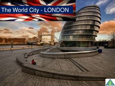 The World City - London like never before!! by Annasteele via slideshare