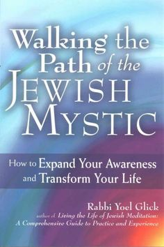 Walking the Path of the Jewish Mystic: How to Expand Your Awareness and Transform Your Life (Paperback)